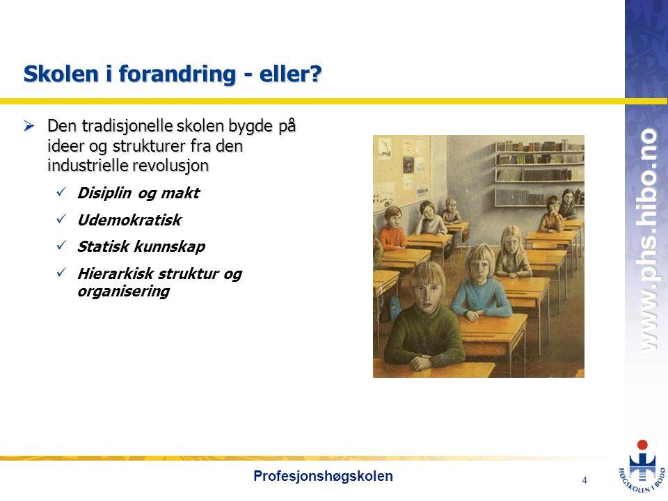 OMJ-98 www.phs.hibo.no 4 Profesjonshøgskolen Skolen i forandring - eller.
