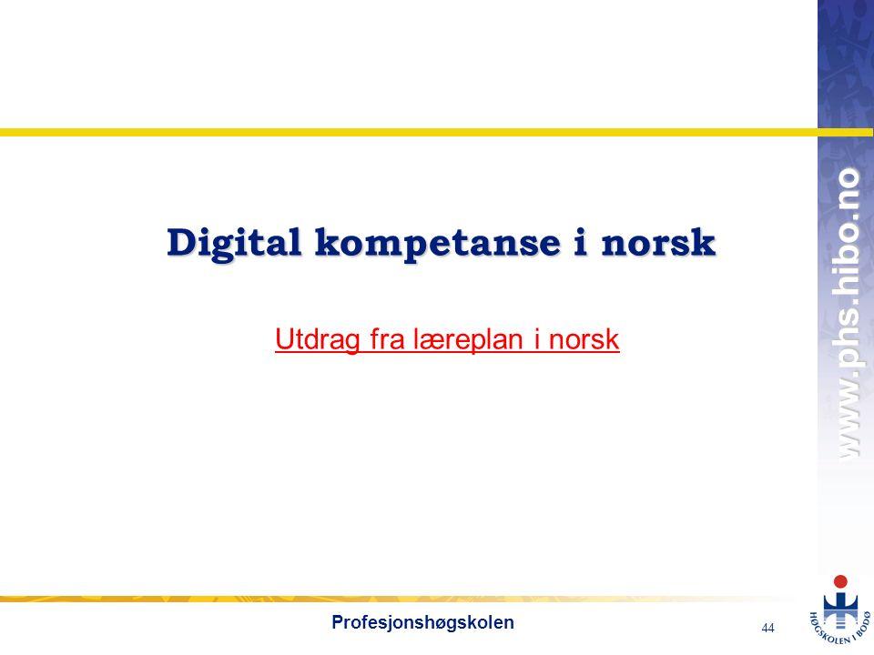 OMJ-98 www.phs.hibo.no 44 Profesjonshøgskolen Digital kompetanse i norsk Digital kompetanse i norsk Utdrag fra læreplan i norsk Utdrag fra læreplan i