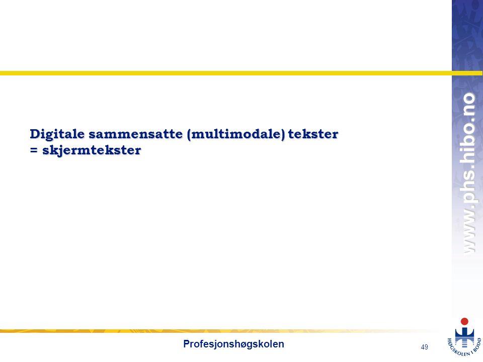 OMJ-98 www.phs.hibo.no 49 Profesjonshøgskolen Digitale sammensatte (multimodale) tekster = skjermtekster