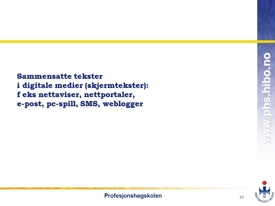 OMJ-98 www.phs.hibo.no 51 Profesjonshøgskolen Sammensatte tekster i digitale medier (skjermtekster): f eks nettaviser, nettportaler, e-post, pc-spill, SMS, weblogger