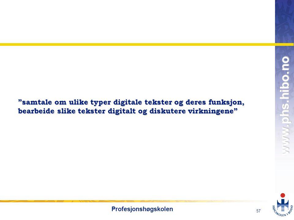 """OMJ-98 www.phs.hibo.no 57 Profesjonshøgskolen """"samtale om ulike typer digitale tekster og deres funksjon, bearbeide slike tekster digitalt og diskuter"""