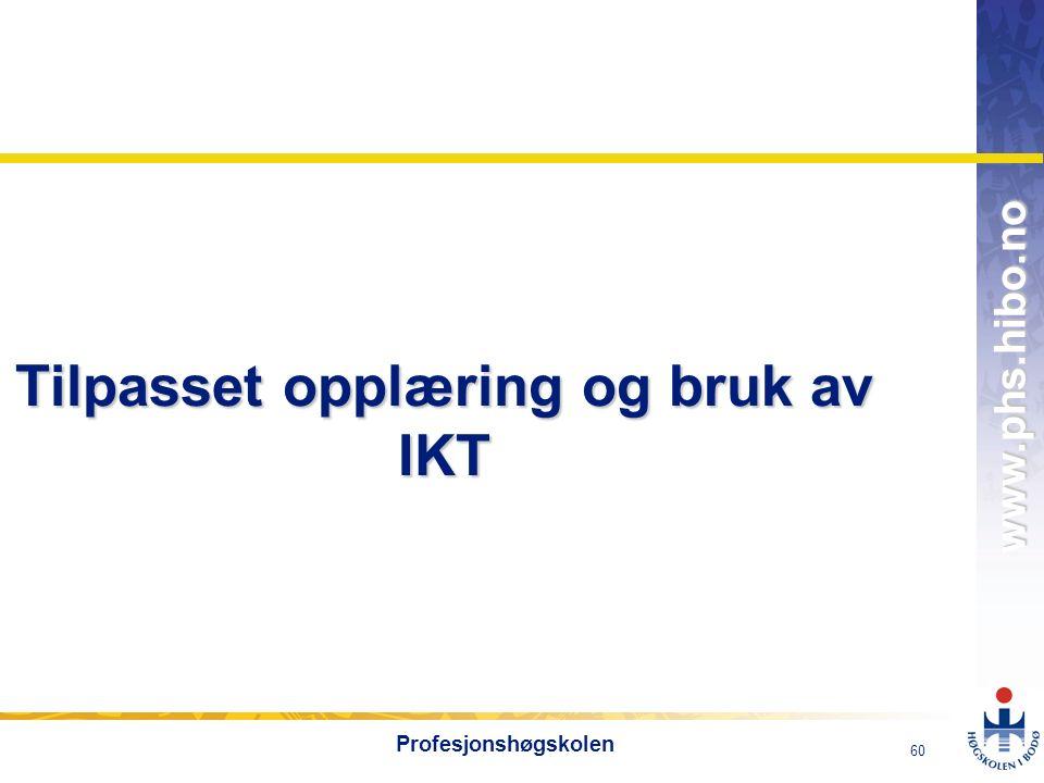 OMJ-98 www.phs.hibo.no 60 Profesjonshøgskolen Tilpasset opplæring og bruk av IKT