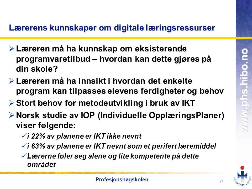OMJ-98 www.phs.hibo.no 71 Profesjonshøgskolen Lærerens kunnskaper om digitale læringsressurser  Læreren må ha kunnskap om eksisterende programvaretilbud – hvordan kan dette gjøres på din skole.