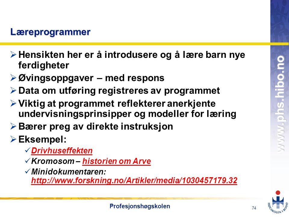 OMJ-98 www.phs.hibo.no 74 Profesjonshøgskolen Læreprogrammer  Hensikten her er å introdusere og å lære barn nye ferdigheter  Øvingsoppgaver – med re