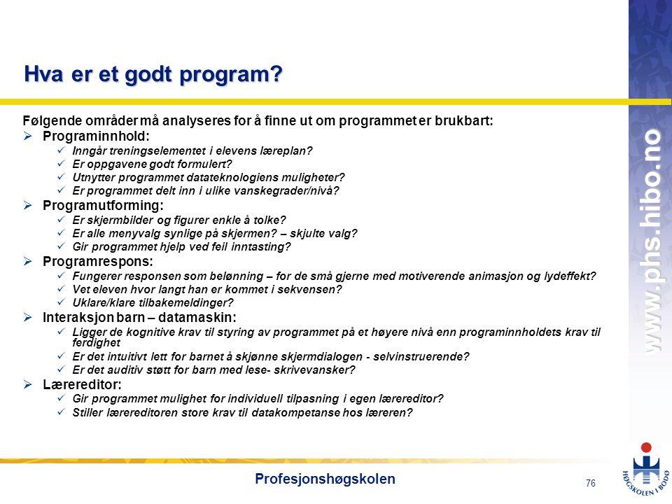 OMJ-98 www.phs.hibo.no 76 Profesjonshøgskolen Hva er et godt program? Følgende områder må analyseres for å finne ut om programmet er brukbart:  Progr