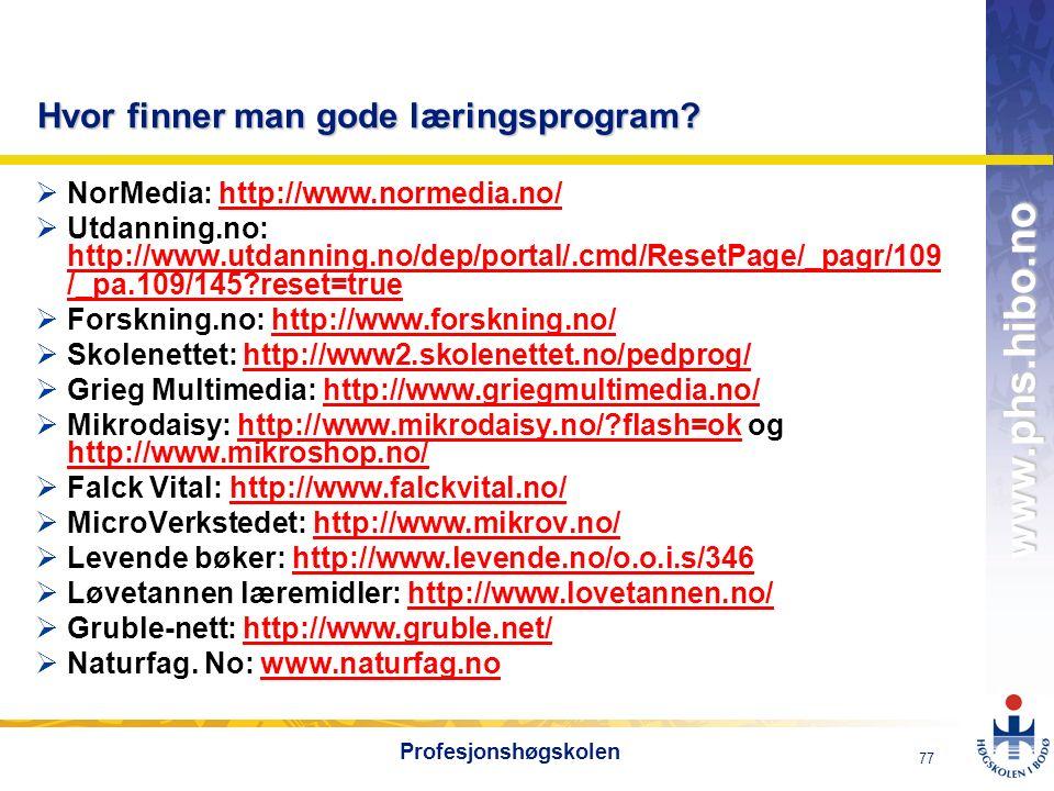 OMJ-98 www.phs.hibo.no 77 Profesjonshøgskolen Hvor finner man gode læringsprogram?  NorMedia: http://www.normedia.no/http://www.normedia.no/  Utdann