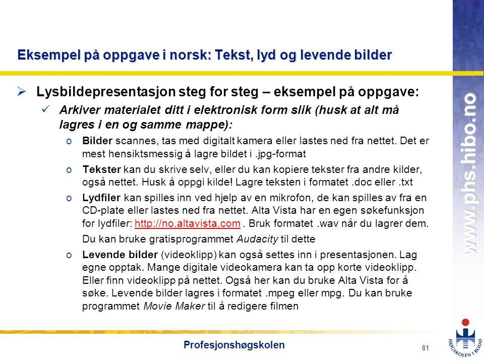 OMJ-98 www.phs.hibo.no 81 Profesjonshøgskolen Eksempel på oppgave i norsk: Tekst, lyd og levende bilder  Lysbildepresentasjon steg for steg – eksempe