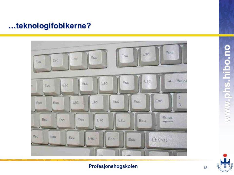 OMJ-98 www.phs.hibo.no 86 Profesjonshøgskolen …teknologifobikerne?
