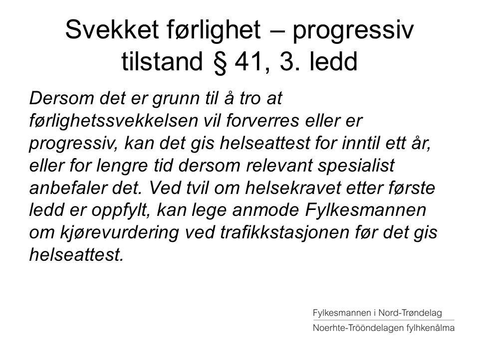 Svekket førlighet – progressiv tilstand § 41, 3. ledd Dersom det er grunn til å tro at førlighetssvekkelsen vil forverres eller er progressiv, kan det
