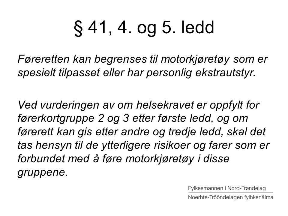 § 41, 4. og 5. ledd Føreretten kan begrenses til motorkjøretøy som er spesielt tilpasset eller har personlig ekstrautstyr. Ved vurderingen av om helse