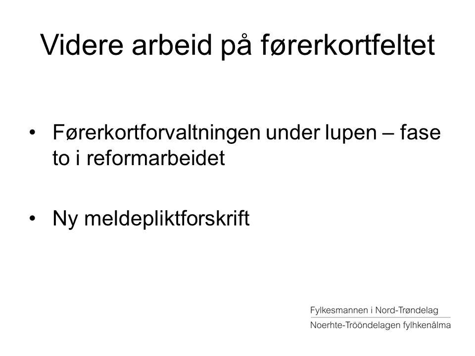 Videre arbeid på førerkortfeltet Førerkortforvaltningen under lupen – fase to i reformarbeidet Ny meldepliktforskrift