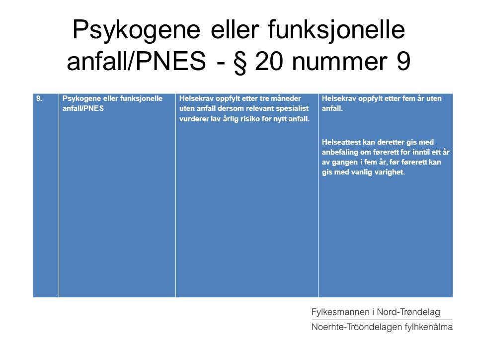 Psykogene eller funksjonelle anfall/PNES - § 20 nummer 9 9.Psykogene eller funksjonelle anfall/PNES Helsekrav oppfylt etter tre måneder uten anfall de