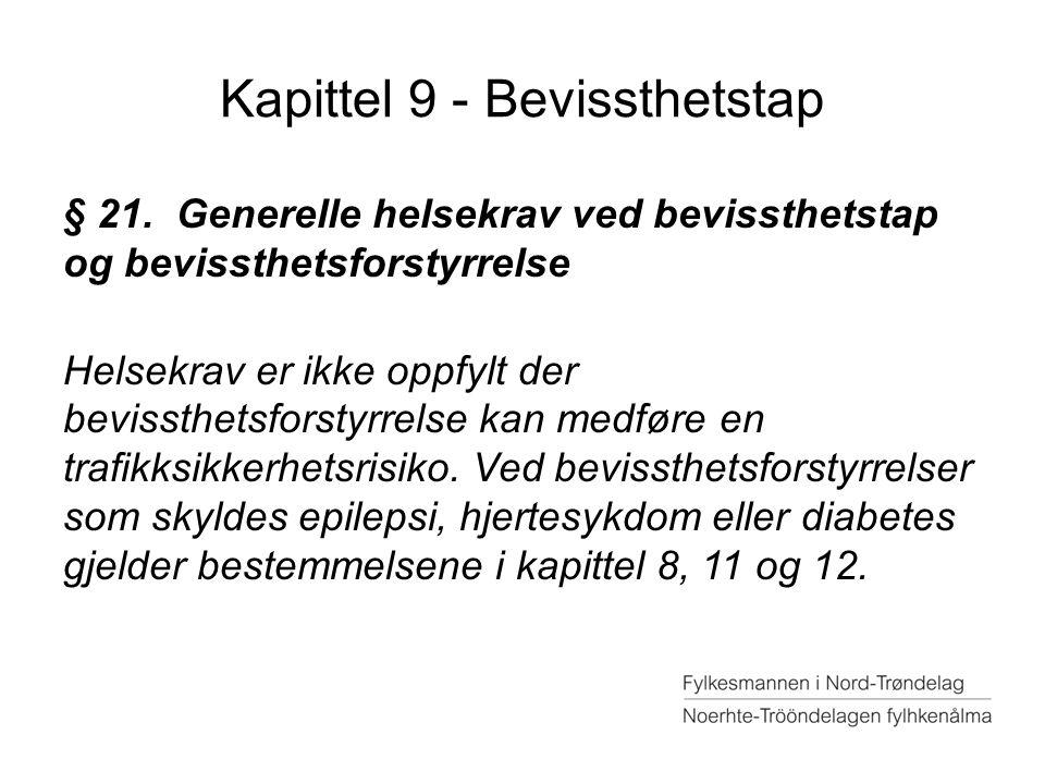 Kapittel 9 - Bevissthetstap § 21. Generelle helsekrav ved bevissthetstap og bevissthetsforstyrrelse Helsekrav er ikke oppfylt der bevissthetsforstyrre