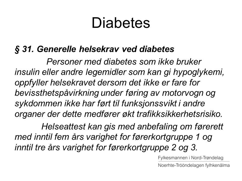 Diabetes § 31. Generelle helsekrav ved diabetes Personer med diabetes som ikke bruker insulin eller andre legemidler som kan gi hypoglykemi, oppfyller