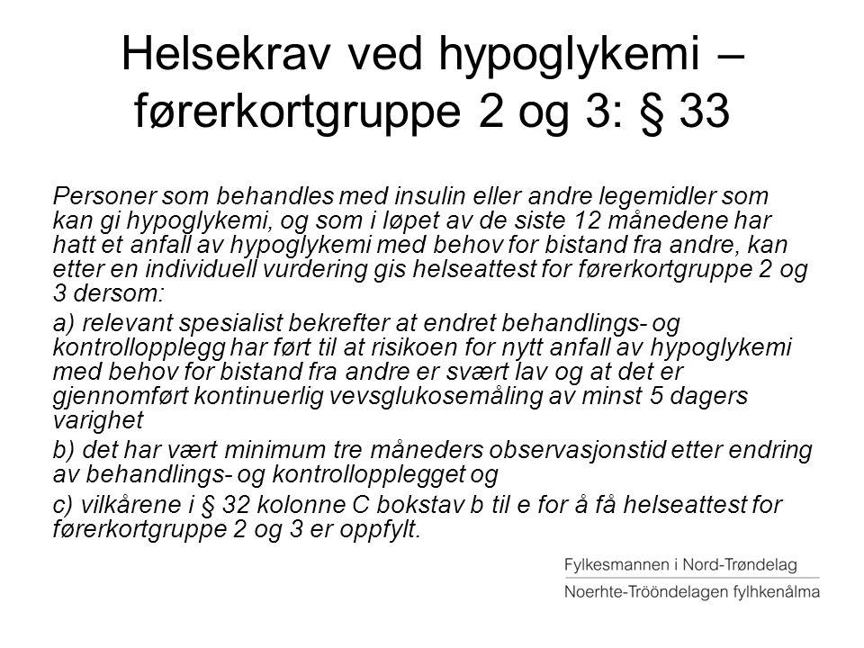 Helsekrav ved hypoglykemi – førerkortgruppe 2 og 3: § 33 Personer som behandles med insulin eller andre legemidler som kan gi hypoglykemi, og som i lø