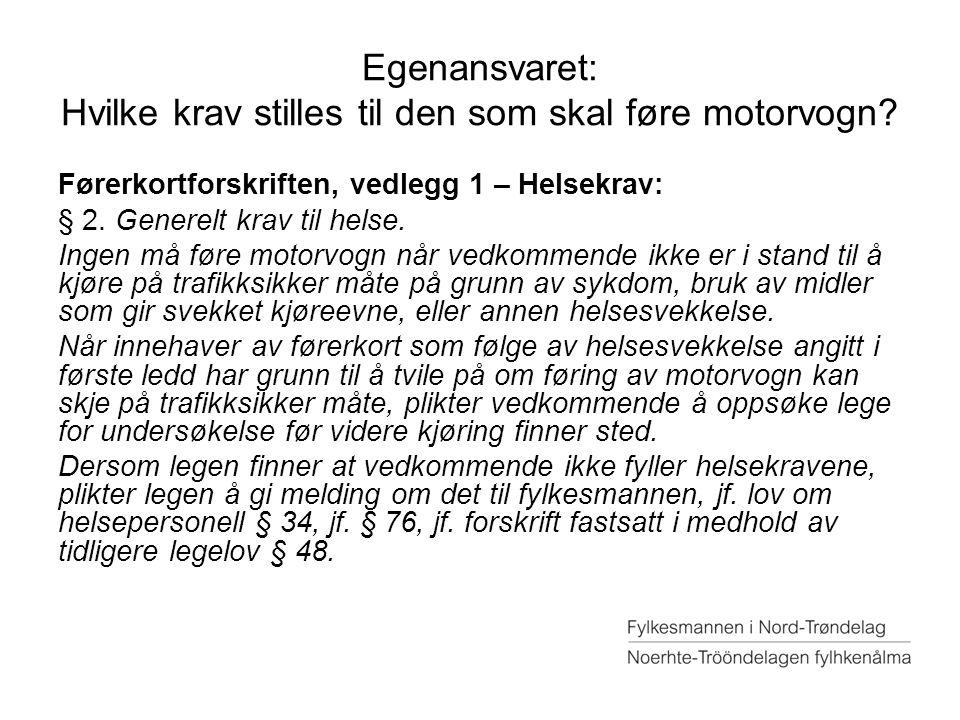 Egenansvaret: Hvilke krav stilles til den som skal føre motorvogn? Førerkortforskriften, vedlegg 1 – Helsekrav: § 2. Generelt krav til helse. Ingen må