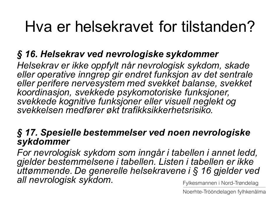 Hva er helsekravet for tilstanden? § 16. Helsekrav ved nevrologiske sykdommer Helsekrav er ikke oppfylt når nevrologisk sykdom, skade eller operative