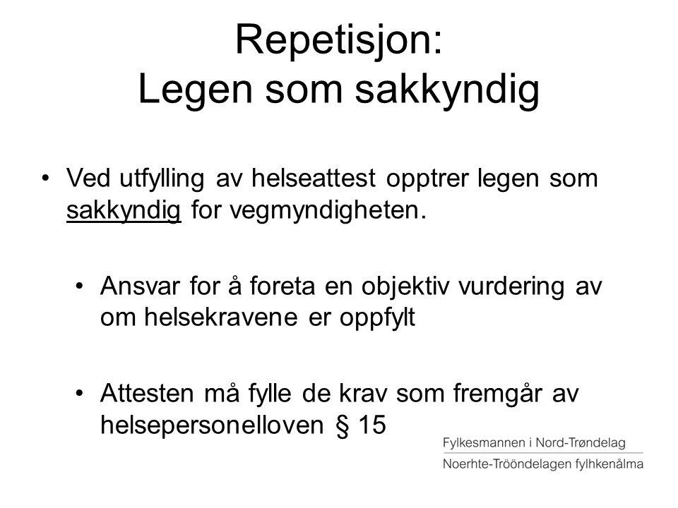 Repetisjon: Legen som sakkyndig Ved utfylling av helseattest opptrer legen som sakkyndig for vegmyndigheten. Ansvar for å foreta en objektiv vurdering