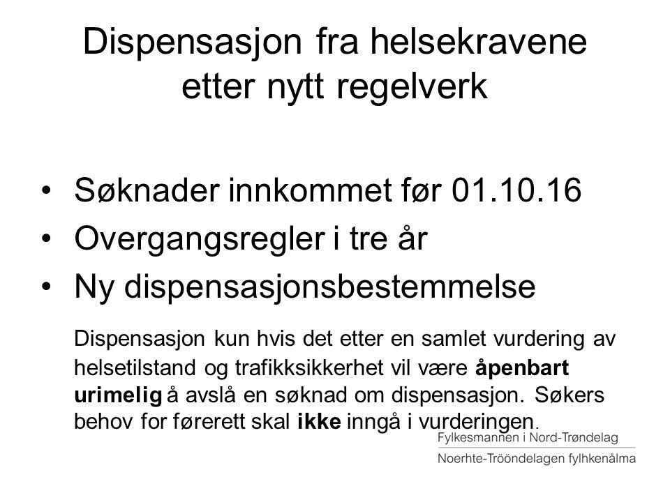 Dispensasjon fra helsekravene etter nytt regelverk Søknader innkommet før 01.10.16 Overgangsregler i tre år Ny dispensasjonsbestemmelse Dispensasjon k
