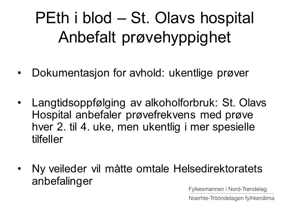 PEth i blod – St. Olavs hospital Anbefalt prøvehyppighet Dokumentasjon for avhold: ukentlige prøver Langtidsoppfølging av alkoholforbruk: St. Olavs Ho
