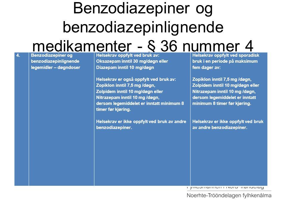 Benzodiazepiner og benzodiazepinlignende medikamenter - § 36 nummer 4 4.Benzodiazepiner og benzodiazepinlignende legemidler – døgndoser Helsekrav oppf
