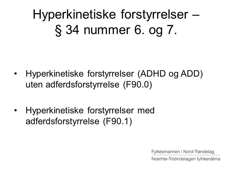 Hyperkinetiske forstyrrelser – § 34 nummer 6. og 7. Hyperkinetiske forstyrrelser (ADHD og ADD) uten adferdsforstyrrelse (F90.0) Hyperkinetiske forstyr