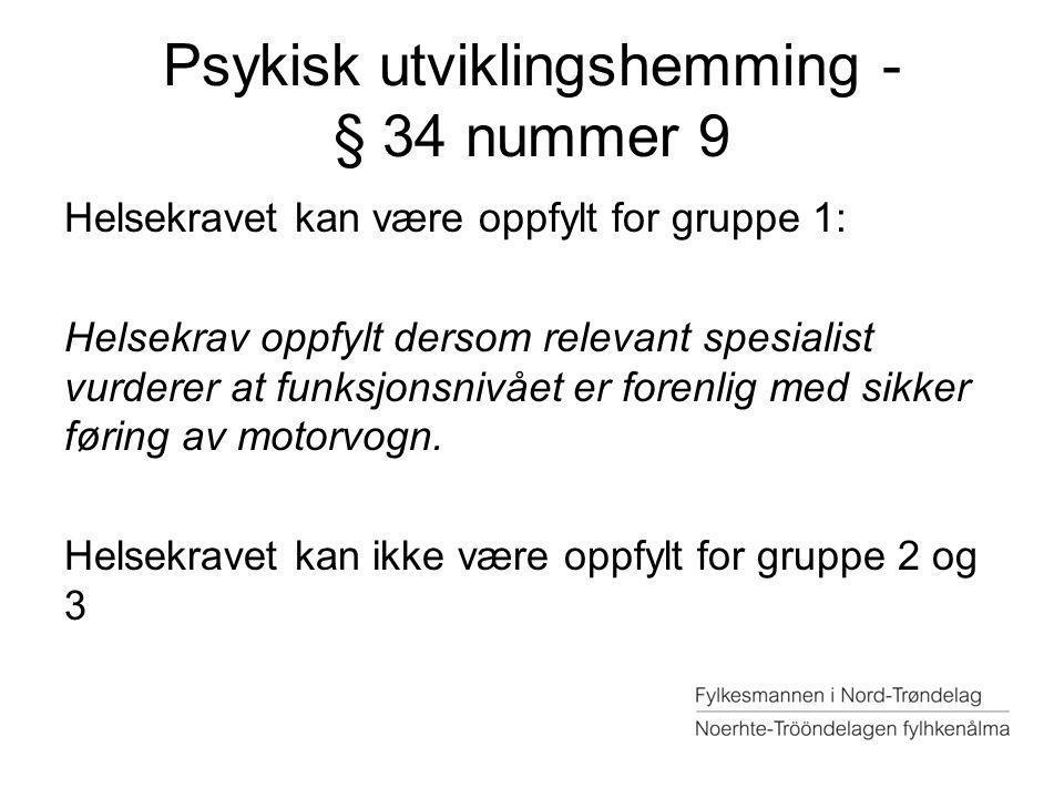 Psykisk utviklingshemming - § 34 nummer 9 Helsekravet kan være oppfylt for gruppe 1: Helsekrav oppfylt dersom relevant spesialist vurderer at funksjon