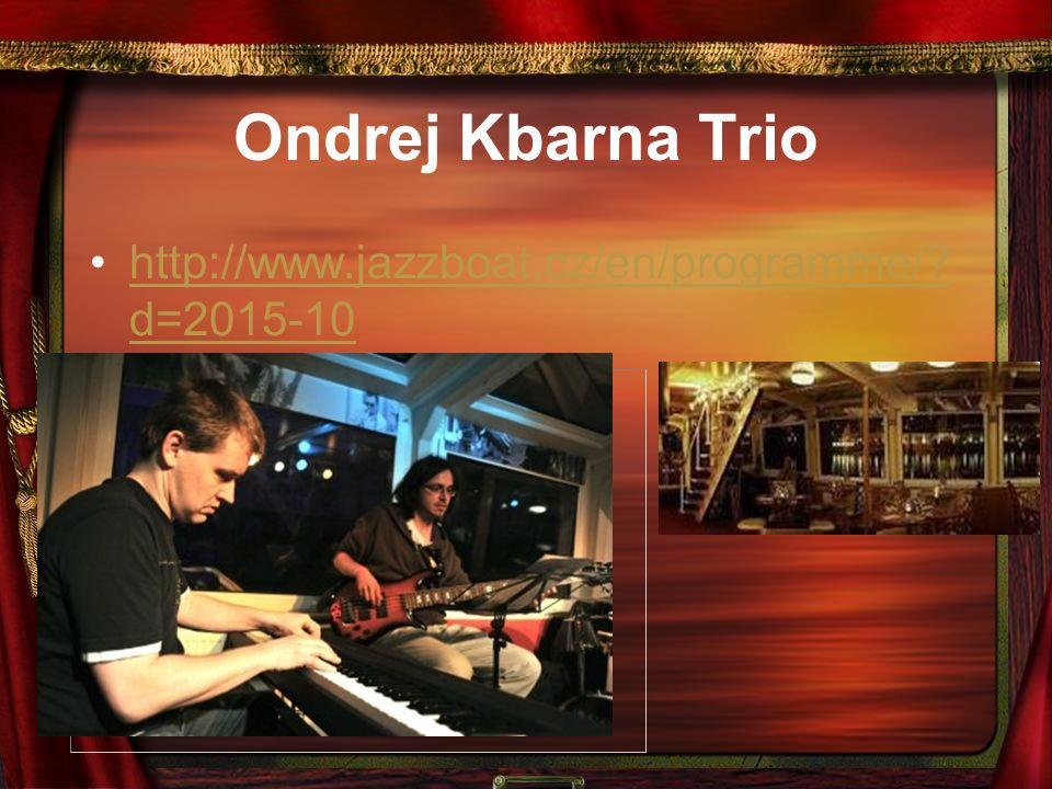 Ondrej Kbarna Trio http://www.jazzboat.cz/en/programme/? d=2015-10http://www.jazzboat.cz/en/programme/? d=2015-10