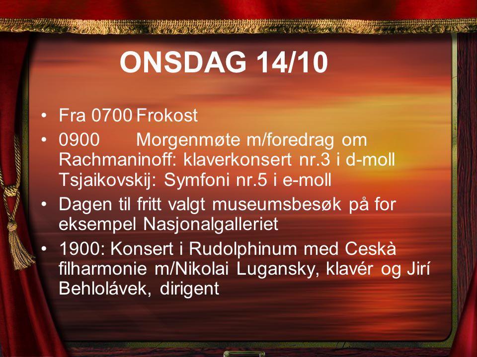 ONSDAG 14/10 Fra 0700Frokost 0900Morgenmøte m/foredrag om Rachmaninoff: klaverkonsert nr.3 i d-moll Tsjaikovskij: Symfoni nr.5 i e-moll Dagen til frit