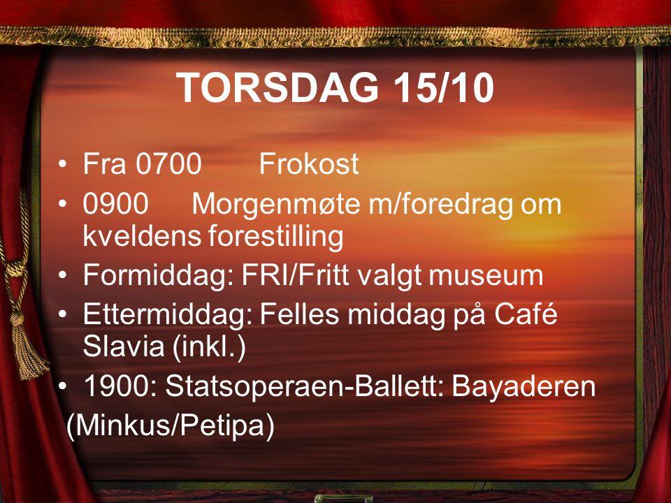 TORSDAG 15/10 Fra 0700Frokost 0900Morgenmøte m/foredrag om kveldens forestilling Formiddag: FRI/Fritt valgt museum Ettermiddag: Felles middag på Café Slavia (inkl.) 1900: Statsoperaen-Ballett: Bayaderen (Minkus/Petipa)