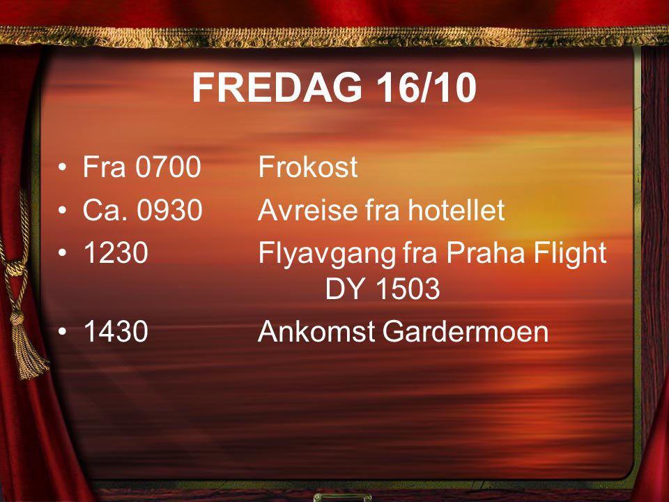 FREDAG 16/10 Fra 0700Frokost Ca. 0930Avreise fra hotellet 1230Flyavgang fra Praha Flight DY 1503 1430Ankomst Gardermoen