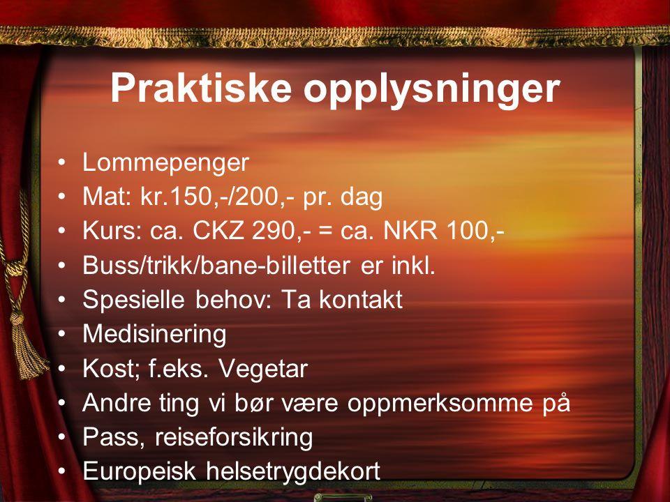 Praktiske opplysninger Lommepenger Mat: kr.150,-/200,- pr. dag Kurs: ca. CKZ 290,- = ca. NKR 100,- Buss/trikk/bane-billetter er inkl. Spesielle behov:
