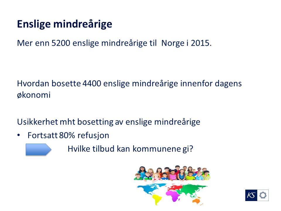 Enslige mindreårige Mer enn 5200 enslige mindreårige til Norge i 2015. Hvordan bosette 4400 enslige mindreårige innenfor dagens økonomi Usikkerhet mht