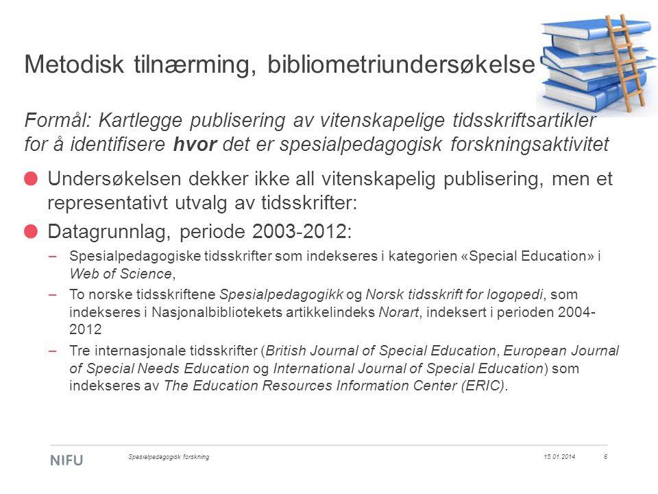 Metodisk tilnærming, bibliometriundersøkelse Formål: Kartlegge publisering av vitenskapelige tidsskriftsartikler for å identifisere hvor det er spesialpedagogisk forskningsaktivitet Undersøkelsen dekker ikke all vitenskapelig publisering, men et representativt utvalg av tidsskrifter: Datagrunnlag, periode 2003-2012: –Spesialpedagogiske tidsskrifter som indekseres i kategorien «Special Education» i Web of Science, –To norske tidsskriftene Spesialpedagogikk og Norsk tidsskrift for logopedi, som indekseres i Nasjonalbibliotekets artikkelindeks Norart, indeksert i perioden 2004- 2012 –Tre internasjonale tidsskrifter (British Journal of Special Education, European Journal of Special Needs Education og International Journal of Special Education) som indekseres av The Education Resources Information Center (ERIC).
