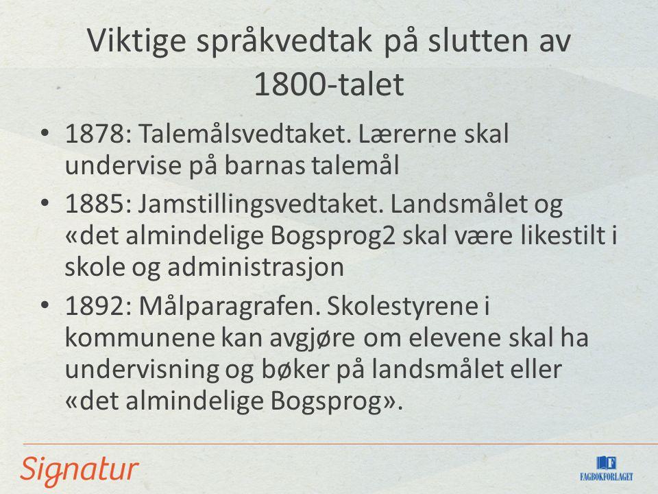 Viktige språkvedtak på slutten av 1800-talet 1878: Talemålsvedtaket.