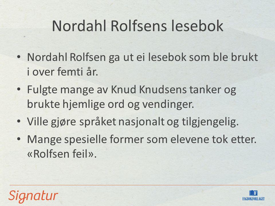 Nordahl Rolfsens lesebok Nordahl Rolfsen ga ut ei lesebok som ble brukt i over femti år.