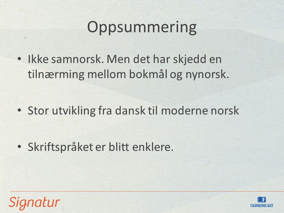 Oppsummering Ikke samnorsk. Men det har skjedd en tilnærming mellom bokmål og nynorsk.