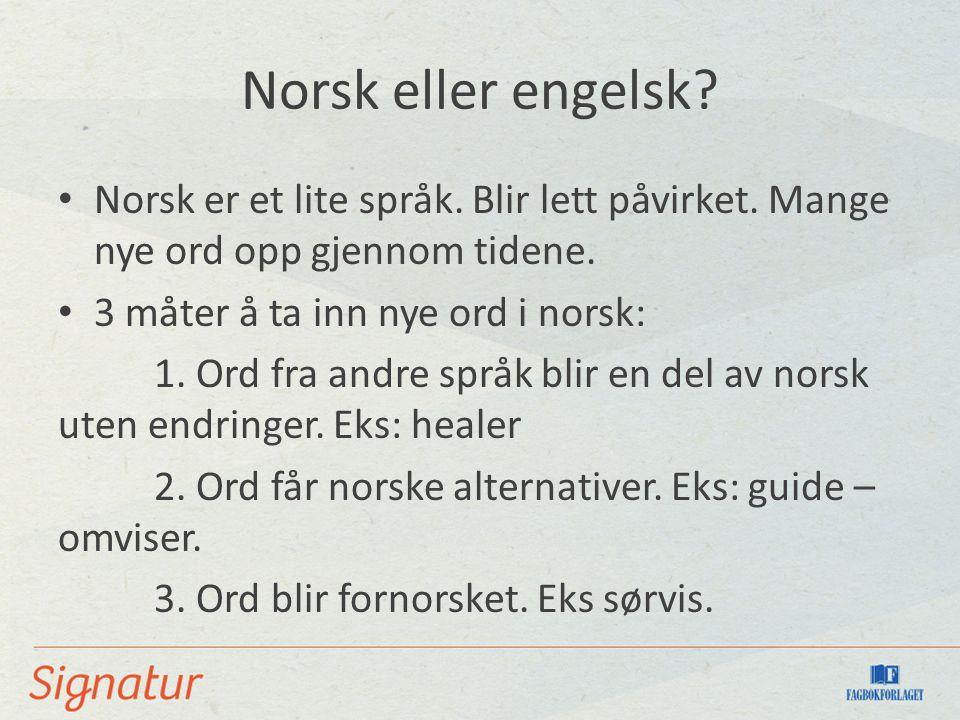 Norsk eller engelsk. Norsk er et lite språk. Blir lett påvirket.
