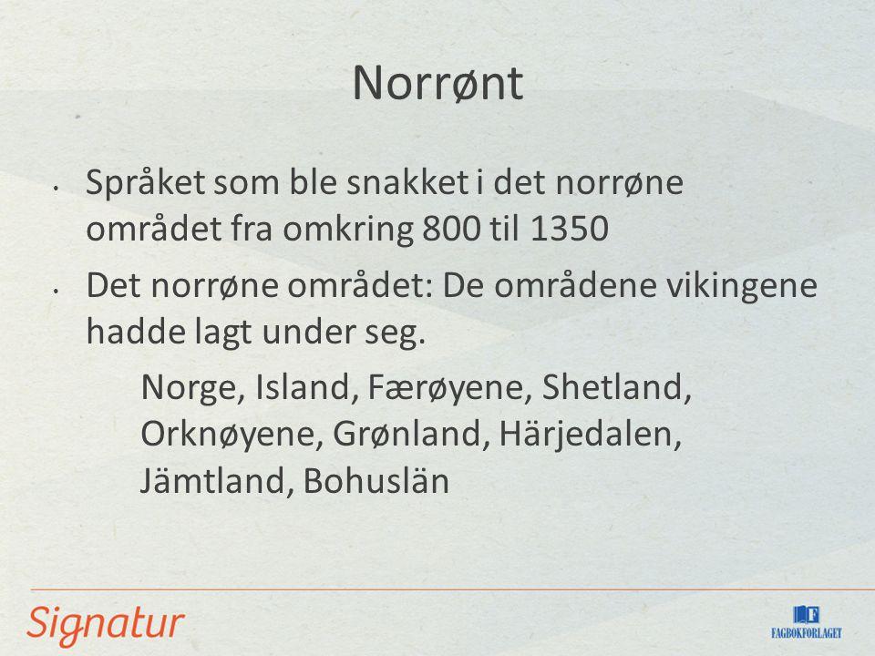Norrønt Språket som ble snakket i det norrøne området fra omkring 800 til 1350 Det norrøne området: De områdene vikingene hadde lagt under seg.
