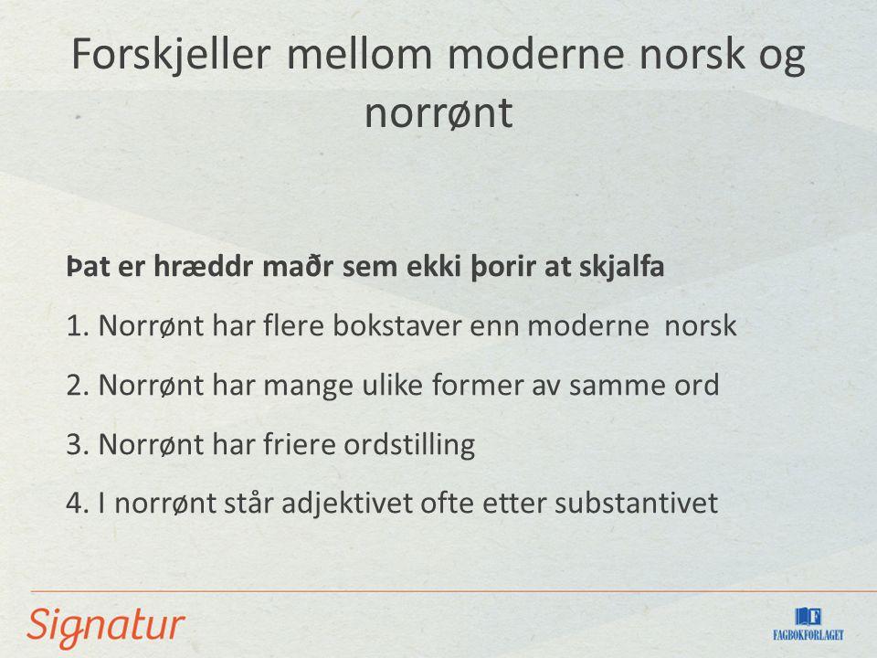 Forskjeller mellom moderne norsk og norrønt Þat er hræddr maðr sem ekki þorir at skjalfa 1.