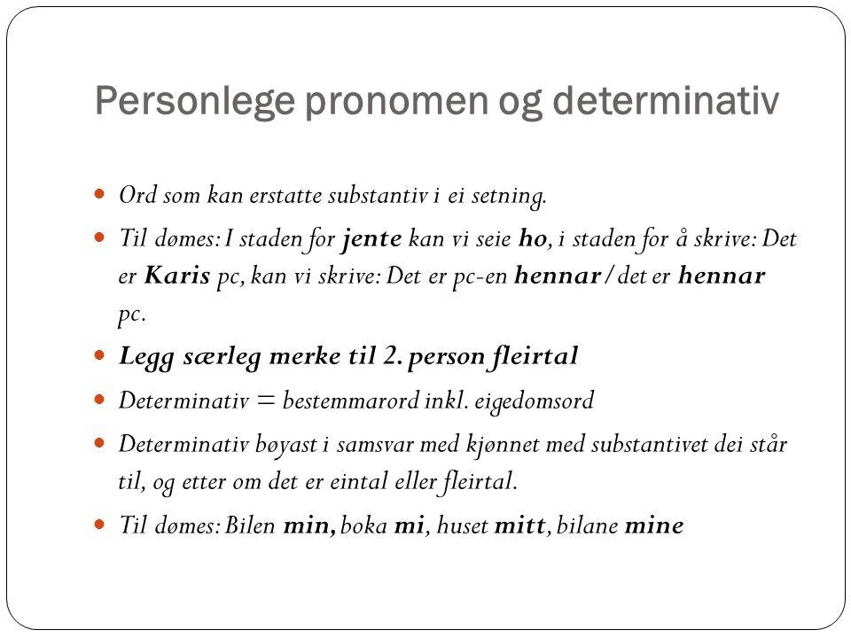 Personlege pronomen og determinativ Ord som kan erstatte substantiv i ei setning.