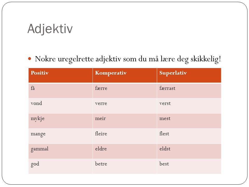 Adjektiv Nokre uregelrette adjektiv som du må lære deg skikkelig.
