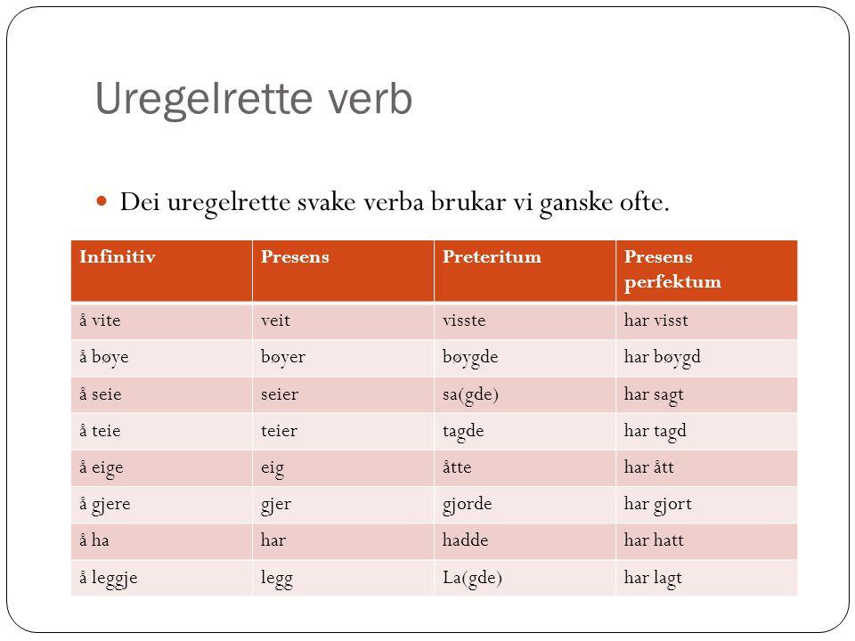 Uregelrette verb Dei uregelrette svake verba brukar vi ganske ofte.