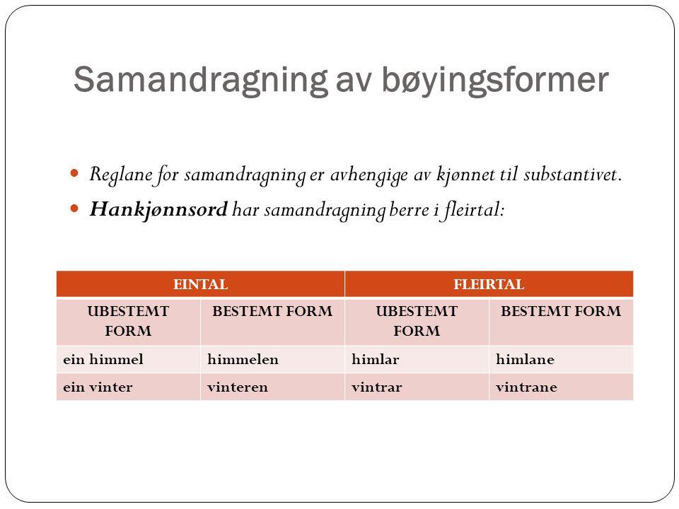 Samandragning av bøyingsformer Reglane for samandragning er avhengige av kjønnet til substantivet.