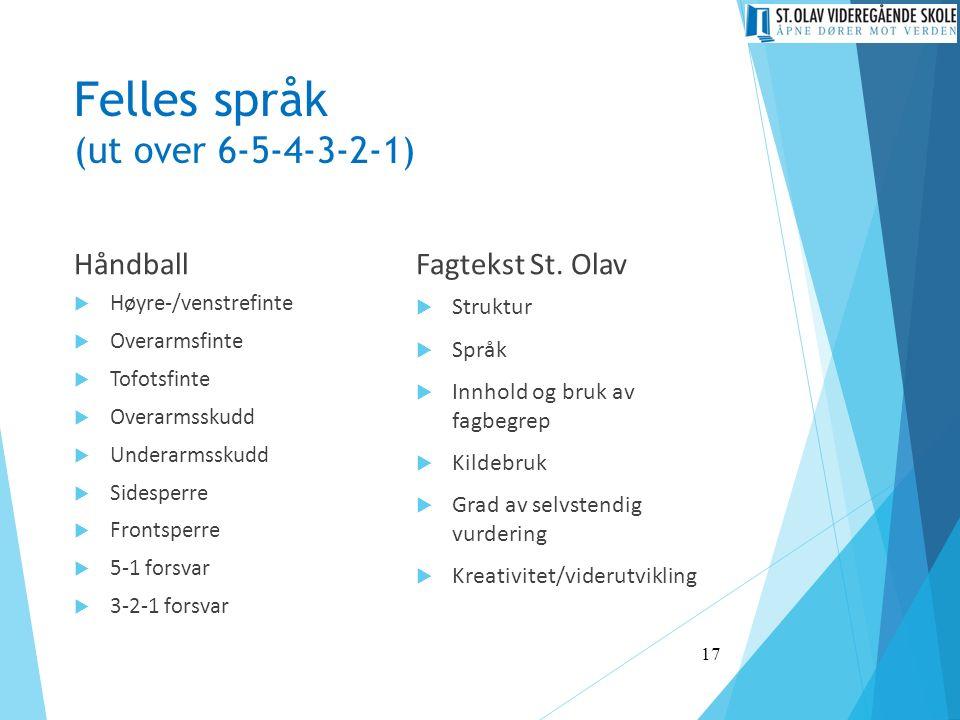 Felles språk (ut over 6-5-4-3-2-1) Håndball  Høyre-/venstrefinte  Overarmsfinte  Tofotsfinte  Overarmsskudd  Underarmsskudd  Sidesperre  Frontsperre  5-1 forsvar  3-2-1 forsvar Fagtekst St.