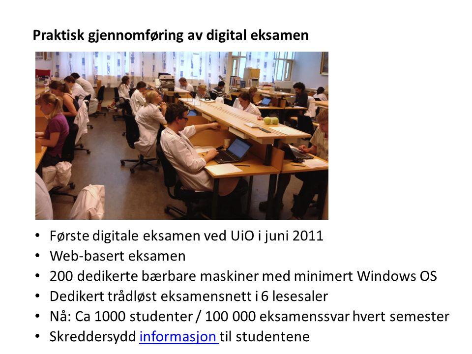 Praktisk gjennomføring av digital eksamen Første digitale eksamen ved UiO i juni 2011 Web-basert eksamen 200 dedikerte bærbare maskiner med minimert Windows OS Dedikert trådløst eksamensnett i 6 lesesaler Nå: Ca 1000 studenter / 100 000 eksamenssvar hvert semester Skreddersydd informasjon til studenteneinformasjon