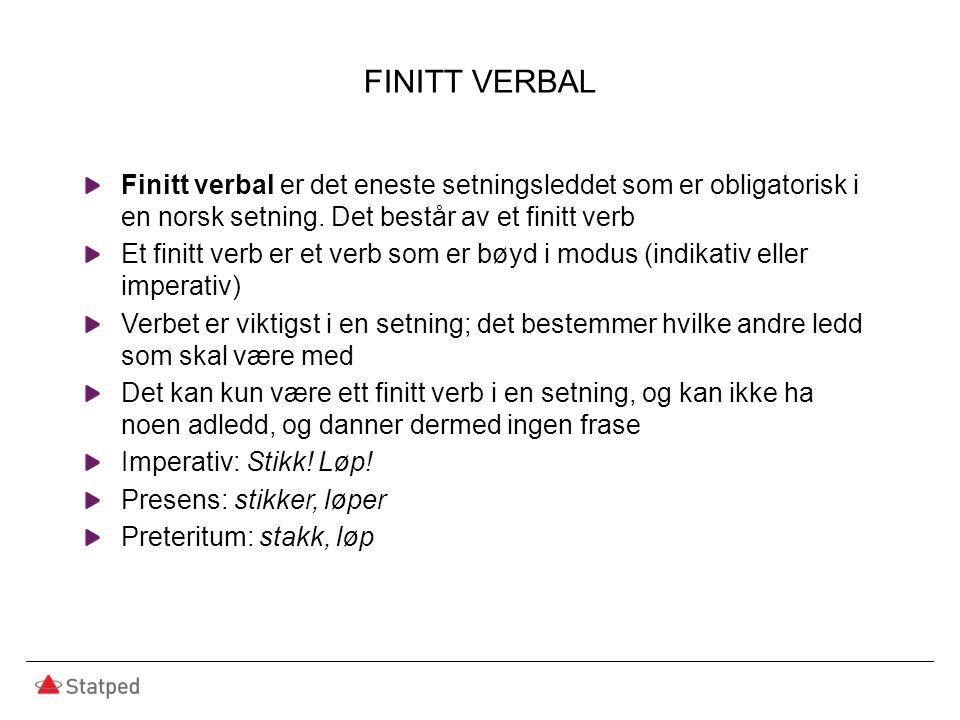 FINITT VERBAL Finitt verbal er det eneste setningsleddet som er obligatorisk i en norsk setning.
