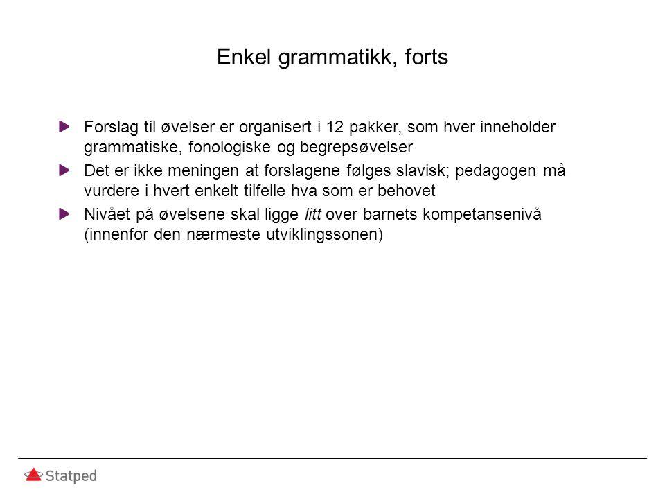 Enkel grammatikk, forts Forslag til øvelser er organisert i 12 pakker, som hver inneholder grammatiske, fonologiske og begrepsøvelser Det er ikke meni