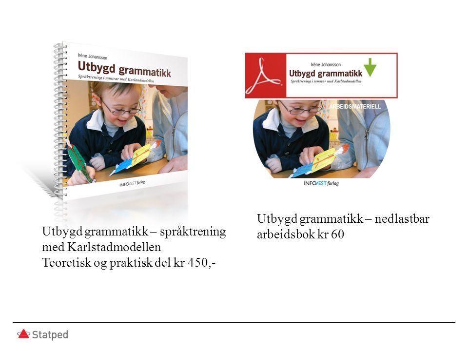 Utbygd grammatikk – nedlastbar arbeidsbok kr 60 Utbygd grammatikk – språktrening med Karlstadmodellen Teoretisk og praktisk del kr 450,-