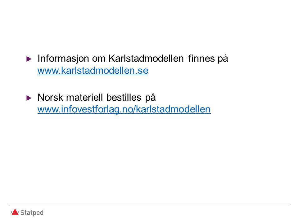 Informasjon om Karlstadmodellen finnes på www.karlstadmodellen.se www.karlstadmodellen.se Norsk materiell bestilles på www.infovestforlag.no/karlstadmodellen www.infovestforlag.no/karlstadmodellen